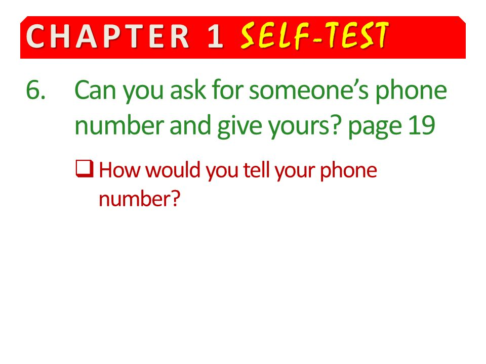 CHAPTER 1 SELF-TEST 6.Can you ask for someones phone number and give yours.