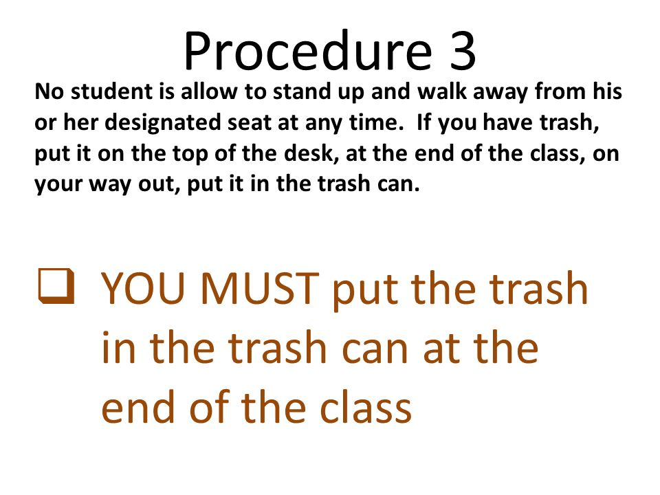 Procedure 3 No student is allow to stand up and walk away from his or her designated seat at any time.