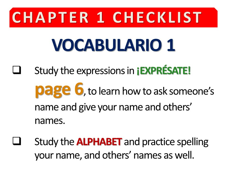 CHAPTER 1 CHECKLIST VOCABULARIO 1 ¡EXPRÉSATE.page 6 Study the expressions in ¡EXPRÉSATE.