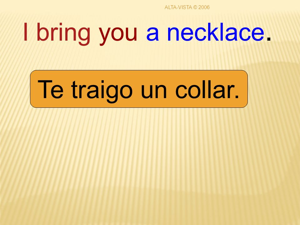 I bring you a necklace. Te traigo un collar. ALTA-VISTA © 2006