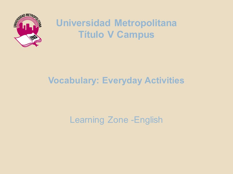 Vocabulary: Everyday Activities Learning Zone -English Universidad Metropolitana Título V Campus