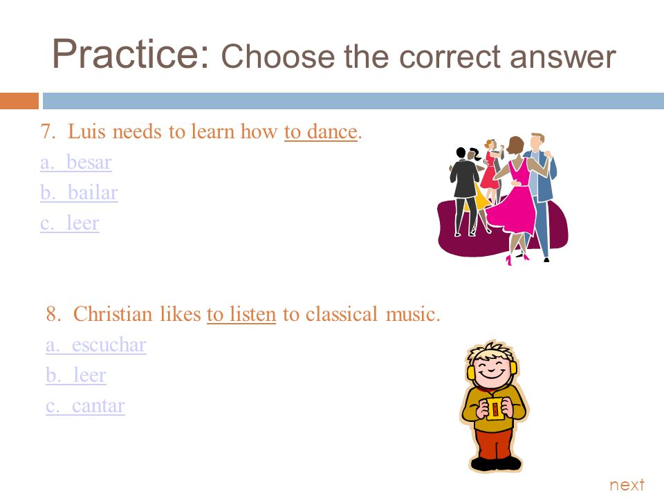 Practice: Choose the correct answer 7. Luis needs to learn how to dance.
