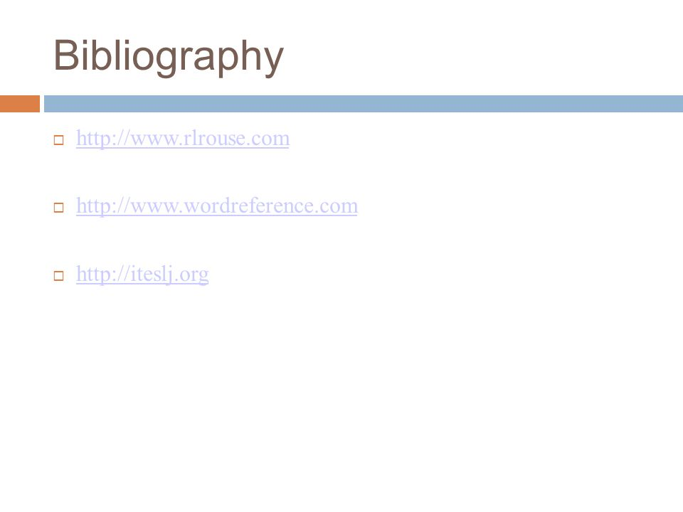 Bibliography http://www.rlrouse.com http://www.wordreference.com http://iteslj.org