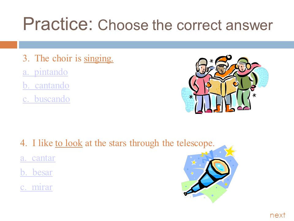 Practice: Choose the correct answer 3. The choir is singing.