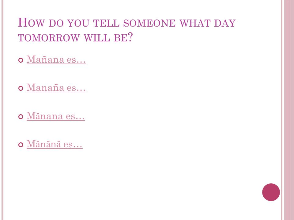 H OW DO YOU TELL SOMEONE WHAT DAY TOMORROW WILL BE .