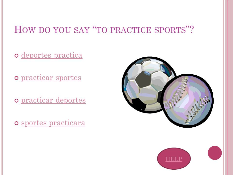 H OW DO YOU SAY TO PRACTICE SPORTS .