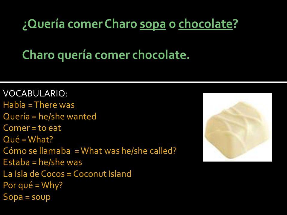 VOCABULARIO: Había = There was Quería = he/she wanted Comer = to eat Qué = What? Cómo se llamaba = What was he/she called? Estaba = he/she was La Isla