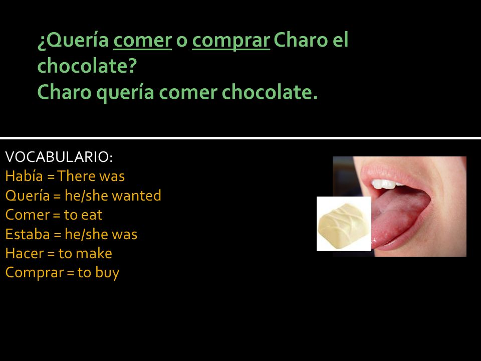 VOCABULARIO: Había = There was Quería = he/she wanted Comer = to eat Estaba = he/she was Hacer = to make Comprar = to buy