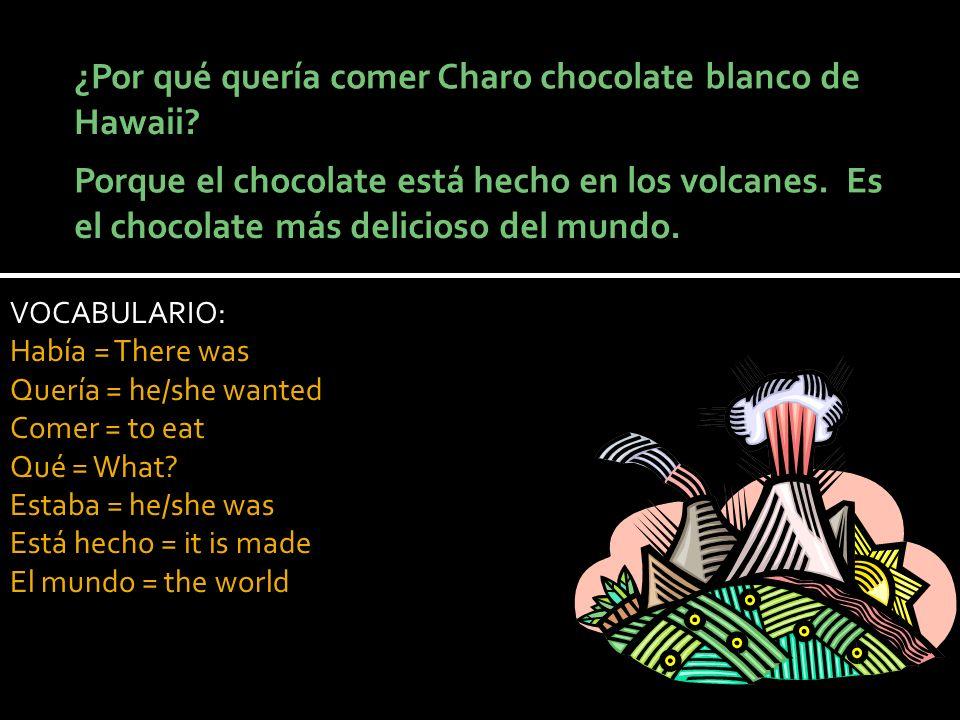 VOCABULARIO: Había = There was Quería = he/she wanted Comer = to eat Qué = What? Estaba = he/she was Está hecho = it is made El mundo = the world