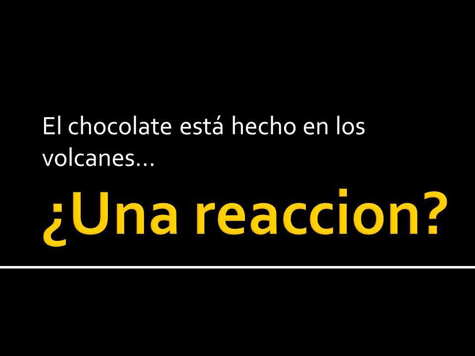 El chocolate está hecho en los volcanes…