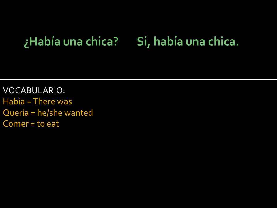 VOCABULARIO: Había = There was Quería = he/she wanted Comer = to eat