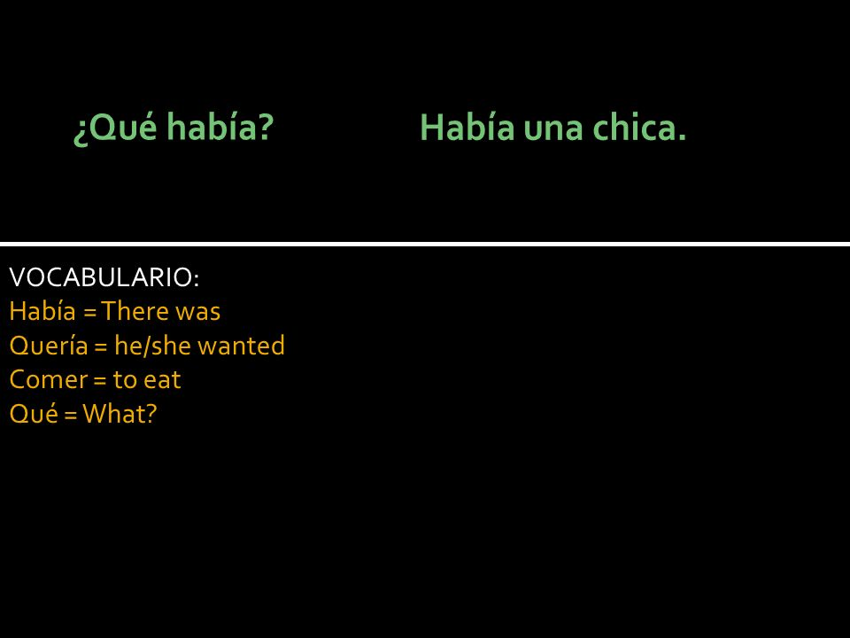 VOCABULARIO: Había = There was Quería = he/she wanted Comer = to eat Qué = What