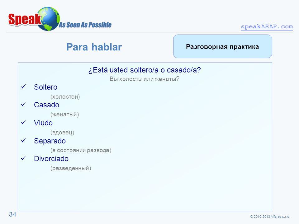 © 2010-2013 Alfares s.r.o. speakASAP.com 34 ¿Está usted soltero/a o casado/a? Вы холосты или женаты ? Soltero (холостой) Casado (женатый) Viudo (вдове