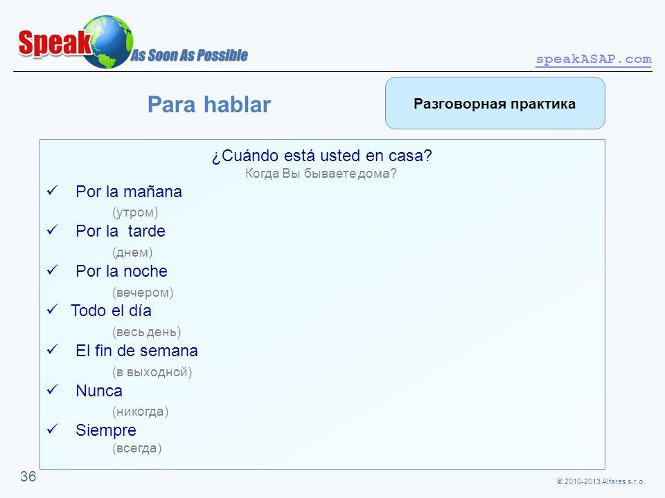 © 2010-2013 Alfares s.r.o. speakASAP.com 36 ¿Cuándo está usted en casa? Когда Вы бываете дома? Por la mañana (утром) Por la tarde (днем) Por la noche