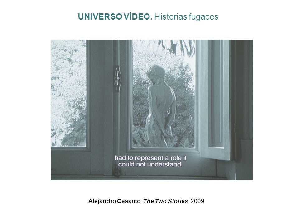 Alejandro Cesarco. The Two Stories, 2009 UNIVERSO VÍDEO. Historias fugaces