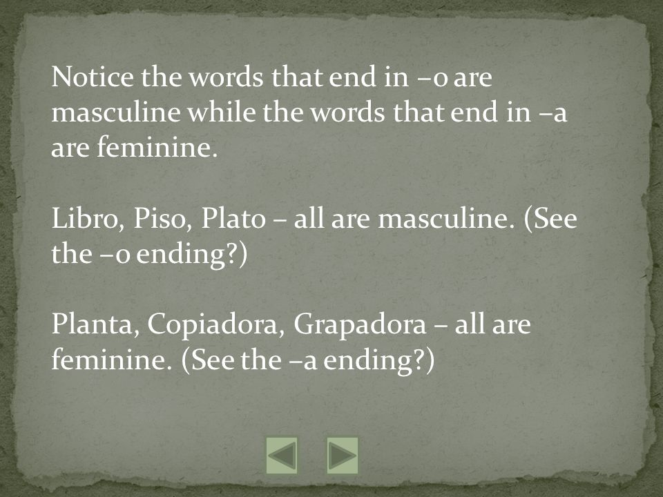 Notice the words that end in –o are masculine while the words that end in –a are feminine.
