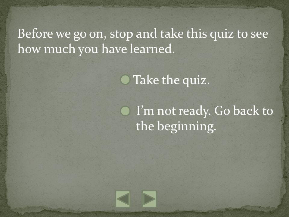 Before we go on, stop and take this quiz to see how much you have learned.