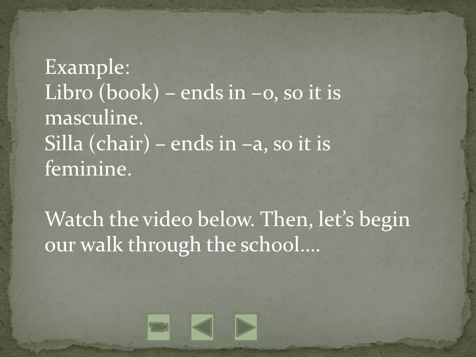 Example: Libro (book) – ends in –o, so it is masculine.