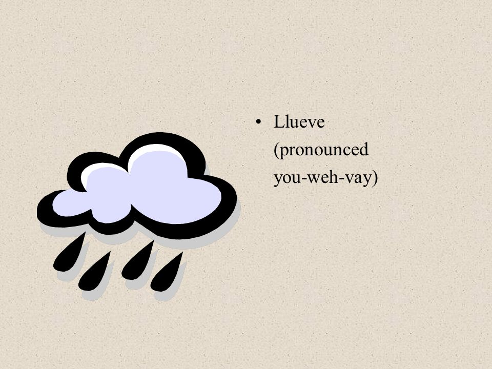 Llueve (pronounced you-weh-vay)