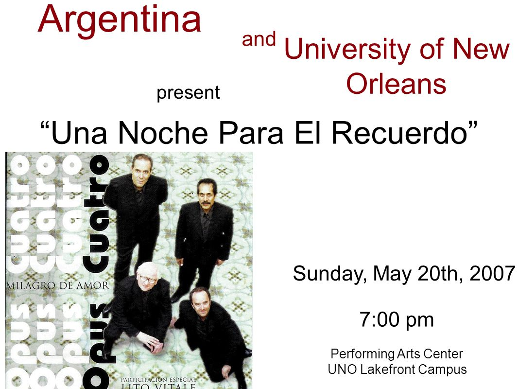 Casa Argentina Una Noche Para El Recuerdo Sunday, May 20th, 2007 Performing Arts Center UNO Lakefront Campus University of New Orleans and 7:00 pm pre