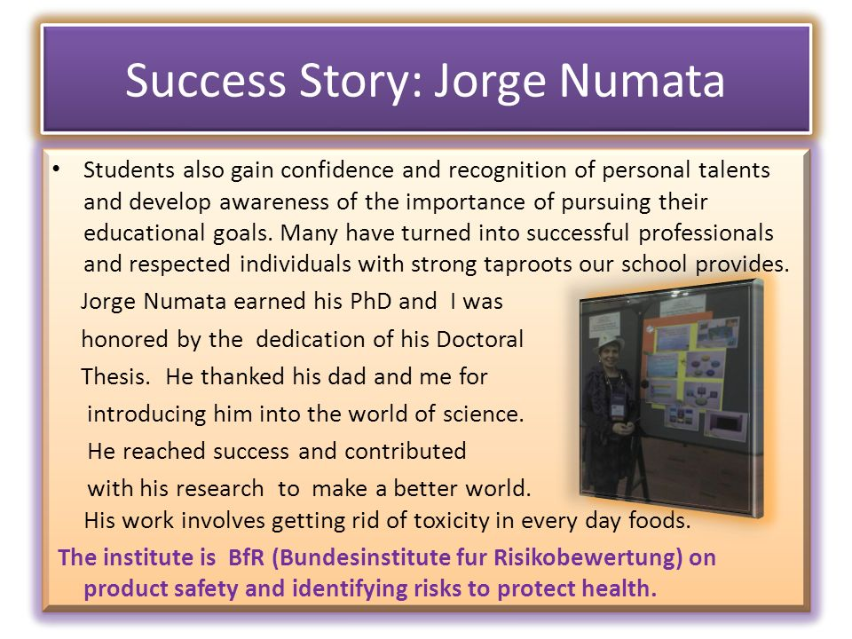 Success Story: Jorge Numata Students also gain confidence and recognition of personal talents and develop awareness of the importance of pursuing their educational goals.