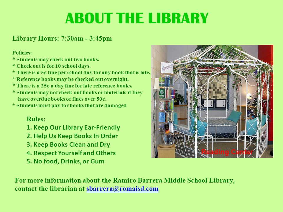 ABOUT THE LIBRARY For more information about the Ramiro Barrera Middle School Library, contact the librarian at sbarrera@romaisd.comsbarrera@romaisd.c
