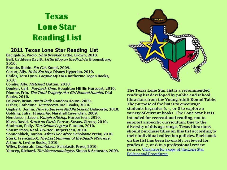 Texas Lone Star Reading List The Texas Lone Star list is a recommended reading list developed by public and school librarians from the Young Adult Rou