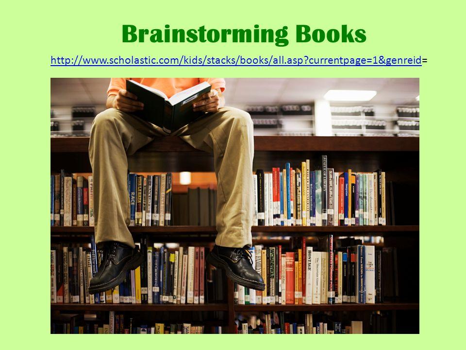 Brainstorming Books http://www.scholastic.com/kids/stacks/books/all.asp?currentpage=1&genreidhttp://www.scholastic.com/kids/stacks/books/all.asp?currentpage=1&genreid=