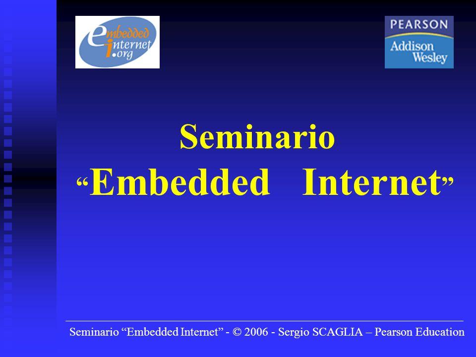 Seminario Embedded Internet - © 2006 - Sergio SCAGLIA – Pearson Education Seminario Embedded Internet