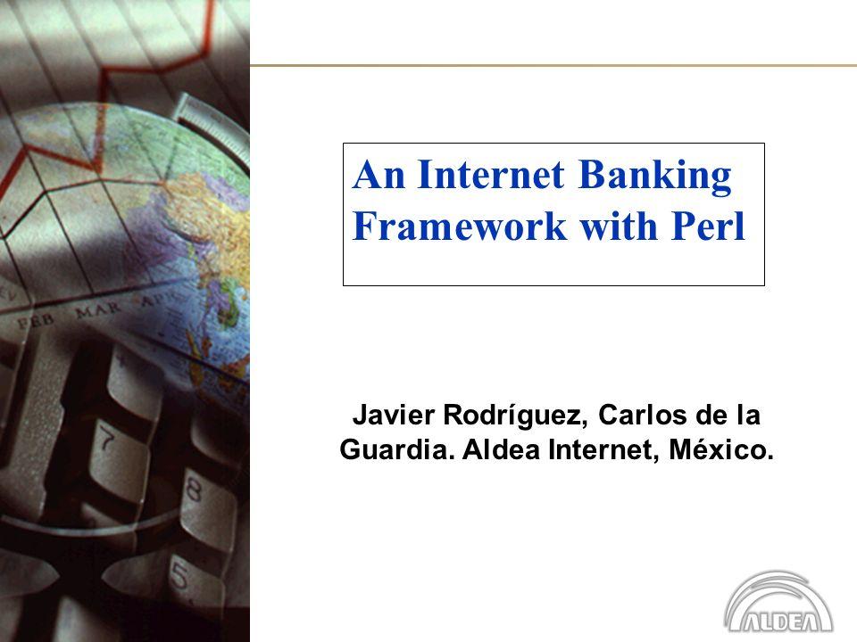An Internet Banking Framework with Perl Javier Rodríguez, Carlos de la Guardia.