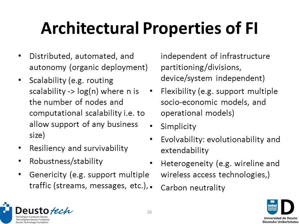 36 Architectural Properties of FI Distributed, automated, and autonomy (organic deployment) Scalability (e.g.
