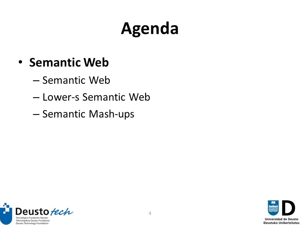 4 Agenda Semantic Web – Semantic Web – Lower-s Semantic Web – Semantic Mash-ups