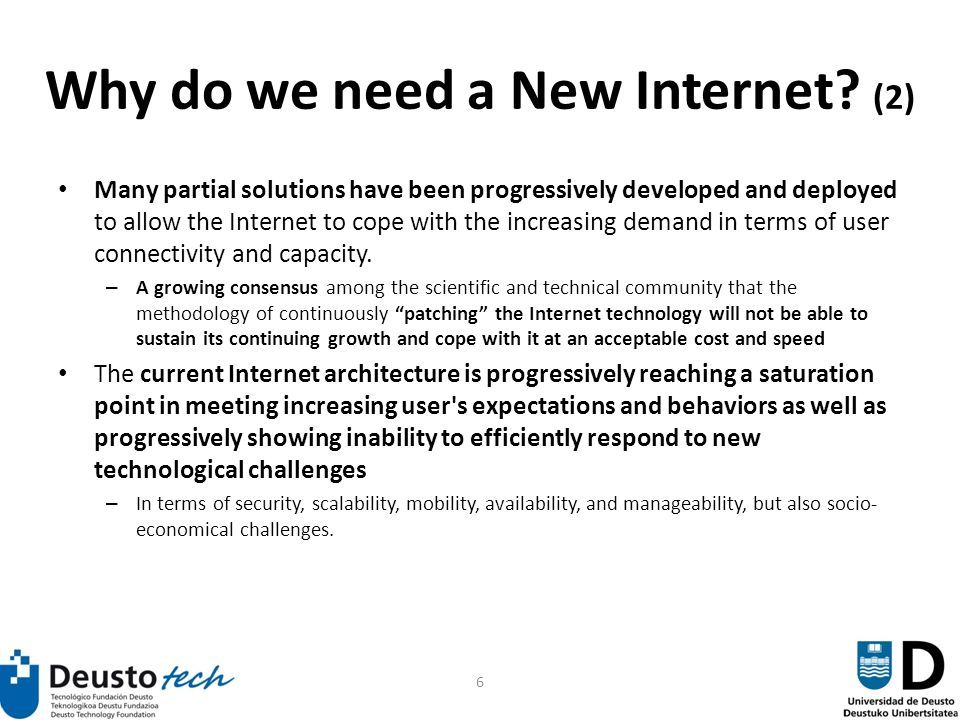 6 Many partial solutions have been progressively developed and deployed to allow the Internet to cope with the increasing demand in terms of user connectivity and capacity.