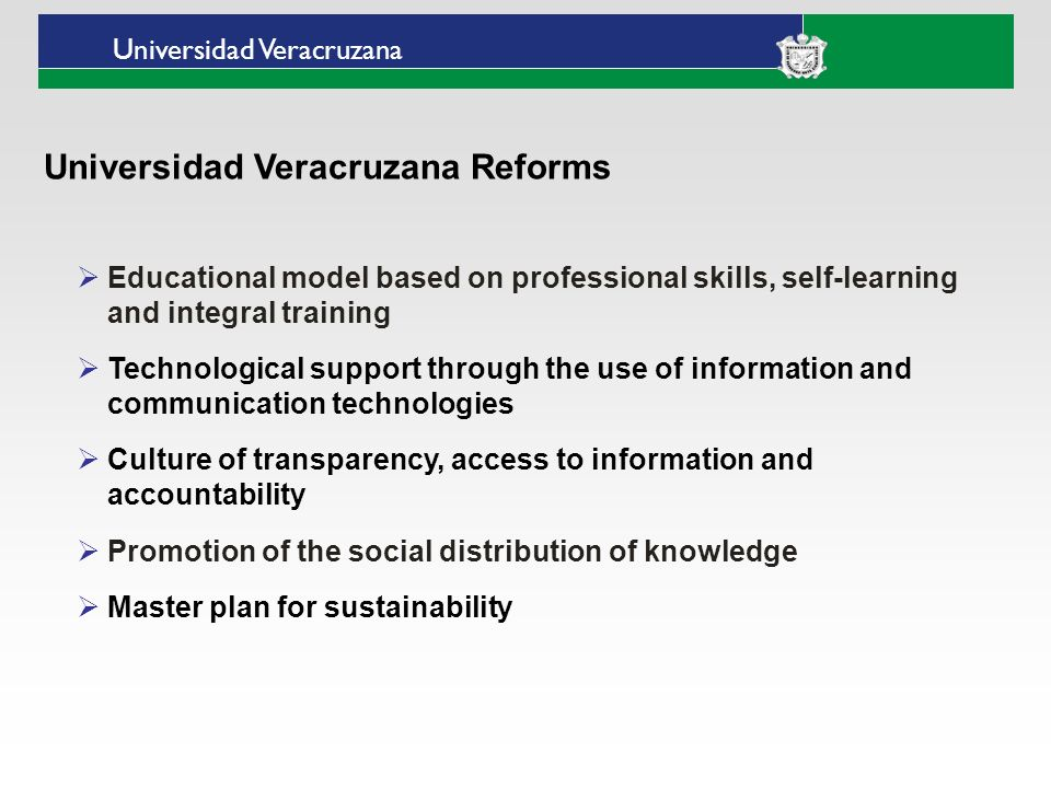 Universidad Veracruzana Educational model based on professional skills, self-learning and integral training Technological support through the use of i