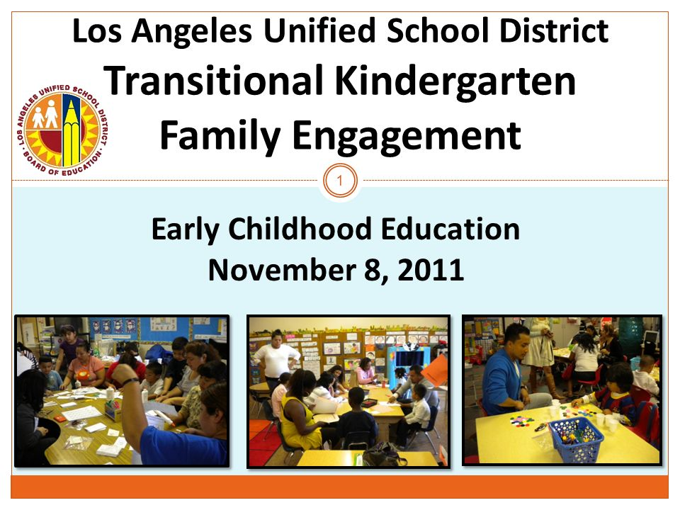 Los Angeles Unified School District Transitional Kindergarten Family Engagement 1 Early Childhood Education November 8, 2011