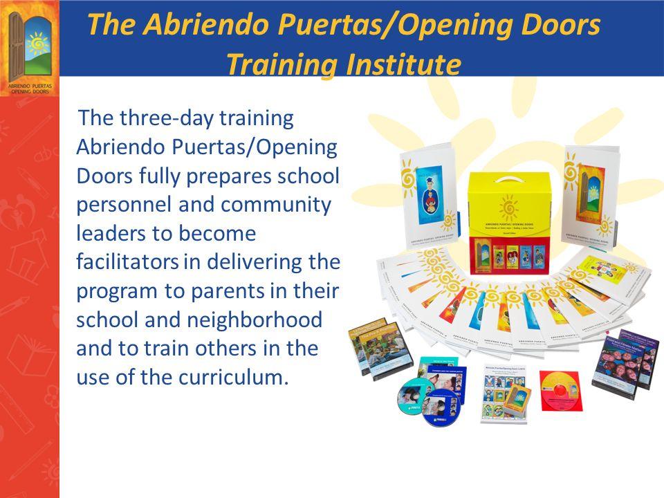 The Abriendo Puertas/Opening Doors Training Institute The three-day training Abriendo Puertas/Opening Doors fully prepares school personnel and commun