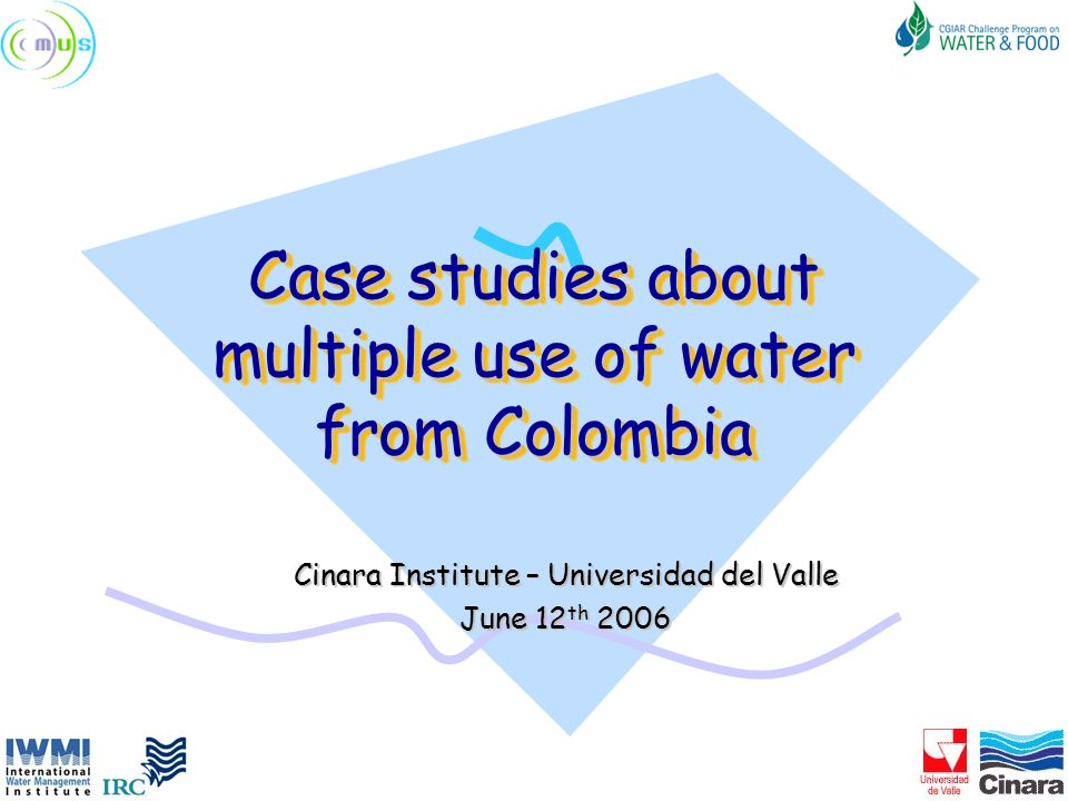 MUS Project Approach Various community-level case studies –Undergraduate students –Post graduate students –CINARA researchers Focussing on a range of topics, including technology, livelihoods, water use and financial aspects Analysis at household and water supply system level