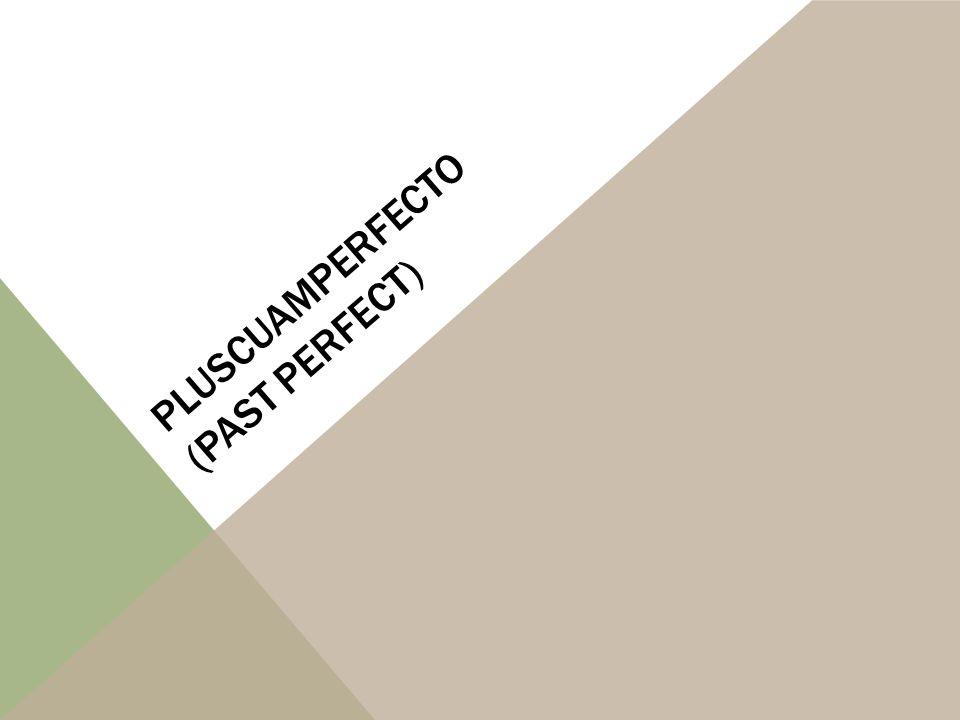 PLUSCUAMPERFECTO (PAST PERFECT)
