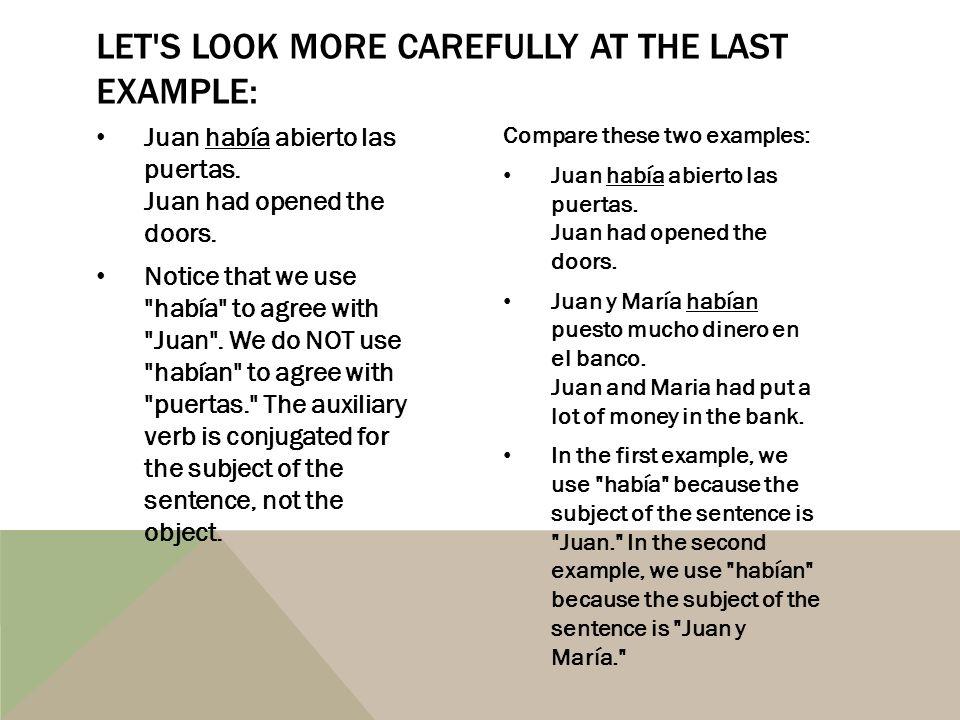 Juan había abierto las puertas. Juan had opened the doors. Notice that we use