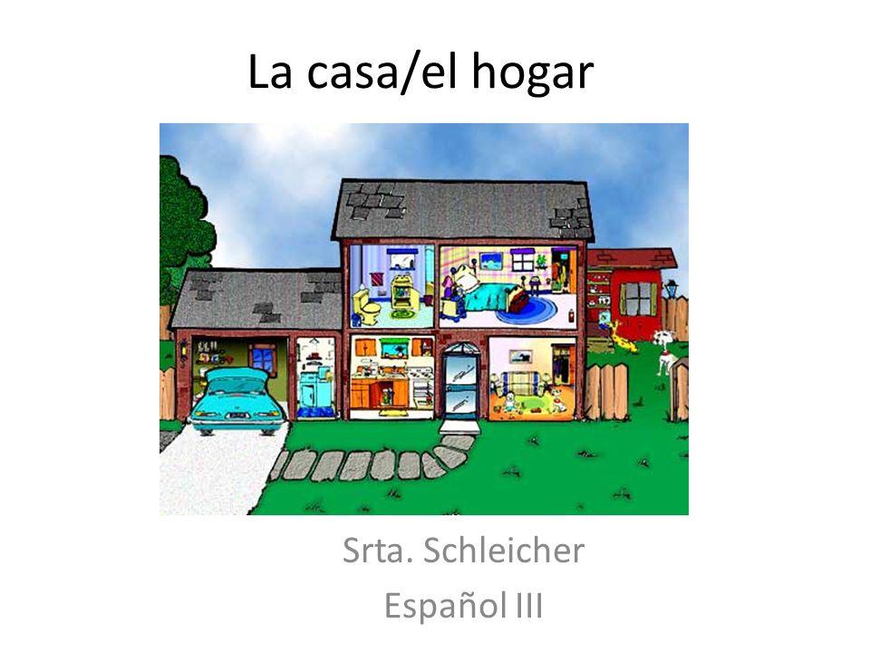 La casa/el hogar Srta. Schleicher Español III