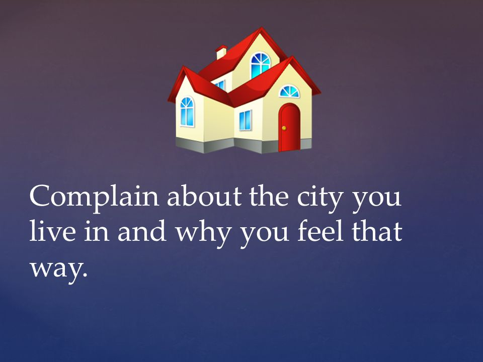 Complain about the city you live in and why you feel that way.