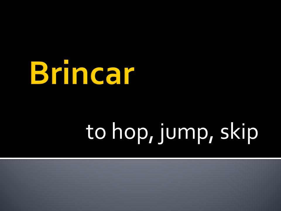 to hop, jump, skip