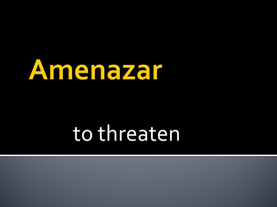 to threaten