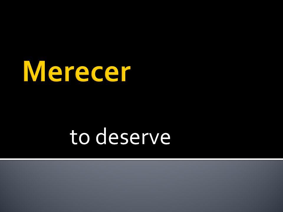 to deserve