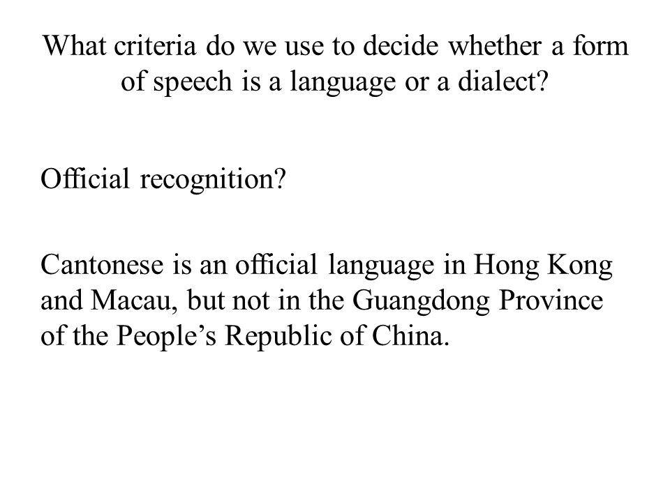What criteria do we use to decide whether a form of speech is a language or a dialect? Official recognition? Cantonese is an official language in Hong