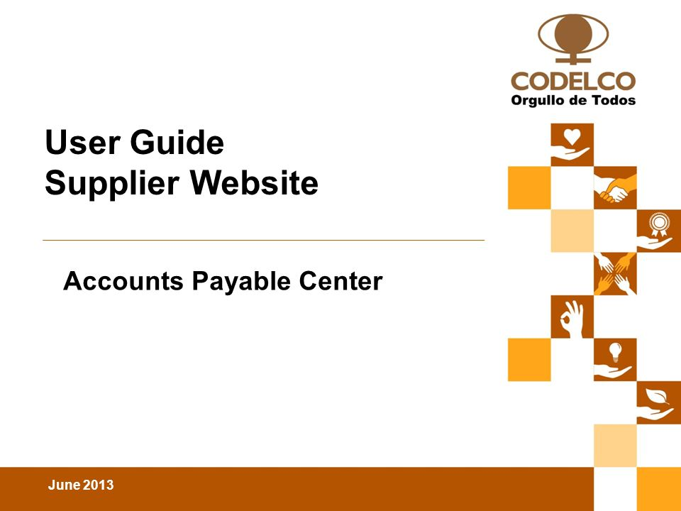 June 2013 Conferencia de Prensa | 27 de mayo de 2010 User Guide Supplier Website Accounts Payable Center