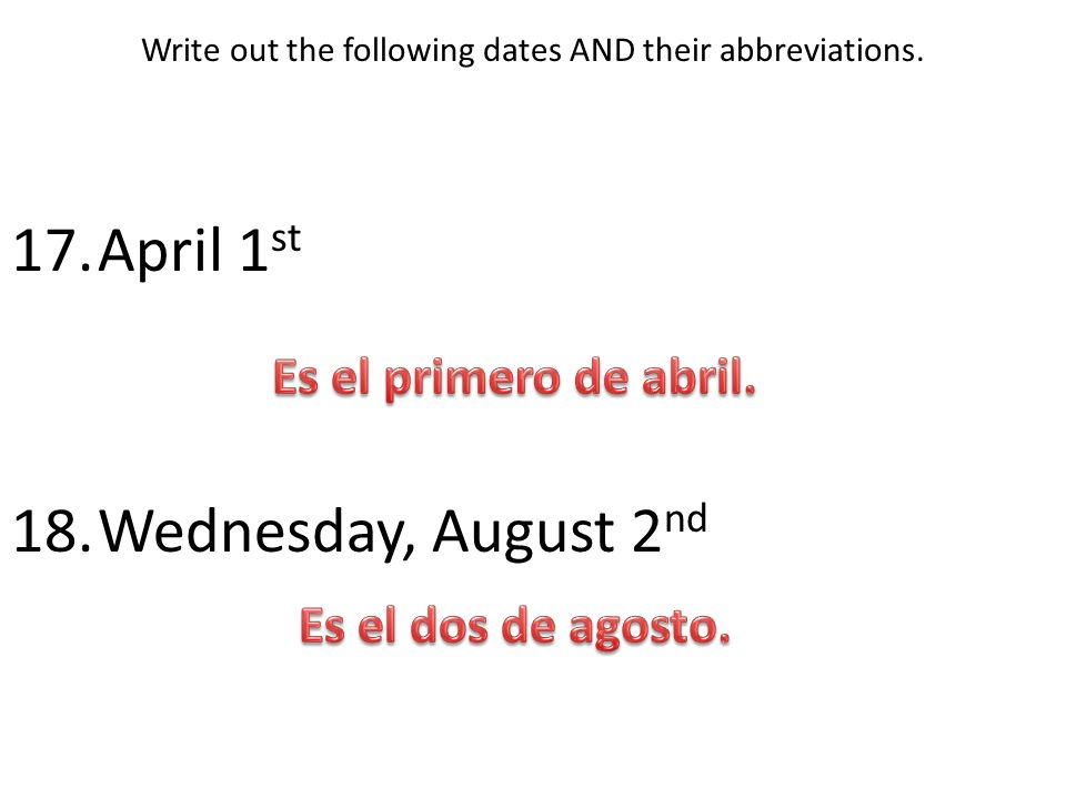Write out the following dates AND their abbreviations. 17.April 1 st 18.Wednesday, August 2 nd