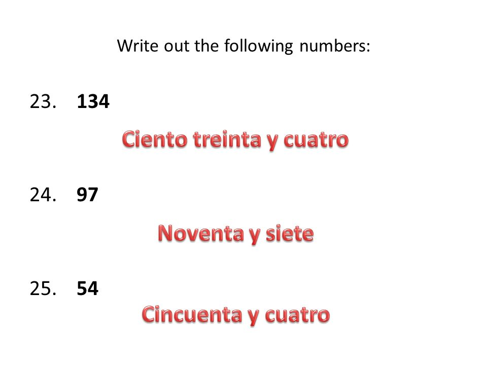 Write out the following numbers: 23. 134 24. 97 25. 54