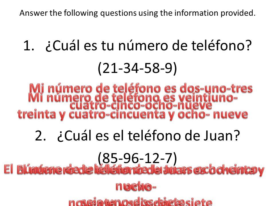 Answer the following questions using the information provided. 1.¿Cuál es tu número de teléfono? (21-34-58-9) 2.¿Cuál es el teléfono de Juan? (85-96-1