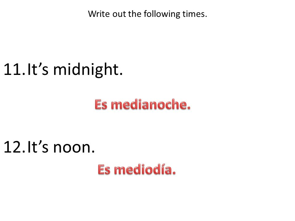 Write out the following times. 11.Its midnight. 12.Its noon.